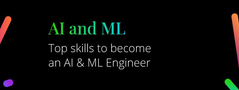 10 Mandatory Skills to Become an AI & ML Engineer