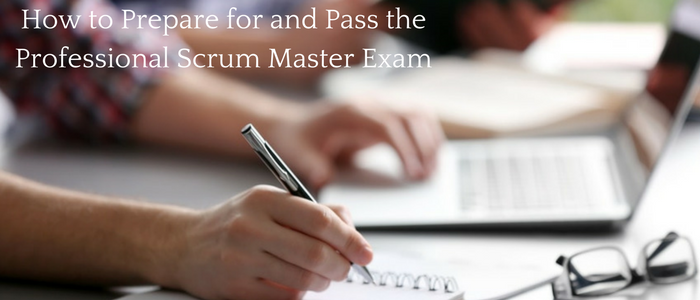 How to Prepare for and Pass the Professional Scrum Master Exam