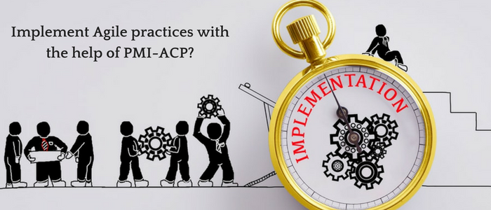 How can you Implement Agile Practices with the help of PMI-ACP?