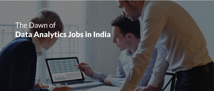 The Dawn of Data Analytics jobs in India