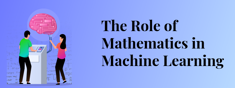 The Role of Mathematics in Machine Learning