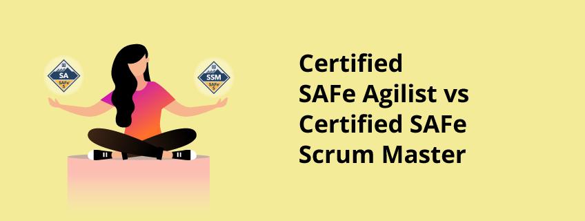 Certified SAFe Agilist(SA) Vs Certified SAFe Scrum Master(SSM)?