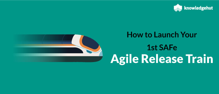 How to Launch Your 1st SAFe Agile Release Train