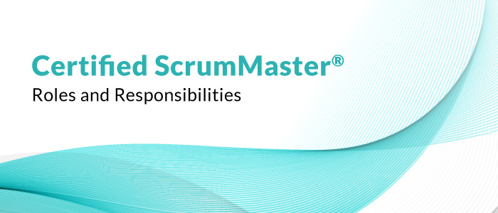 Certified Scrum Master® Roles and Responsibilities