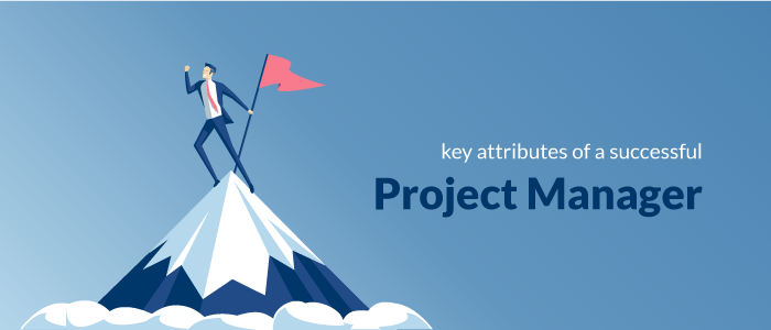 Key attributes of a successful Project Manager