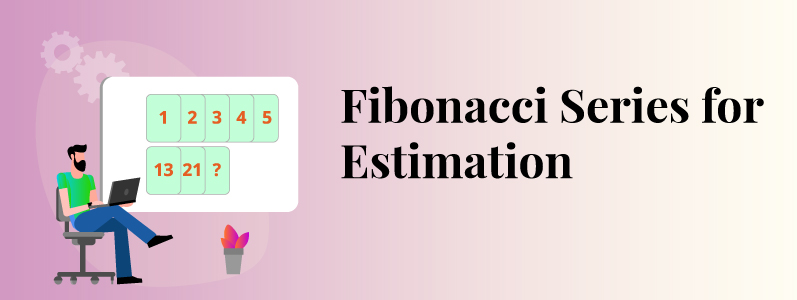 Why Do We Use Fibonacci Series for Estimation
