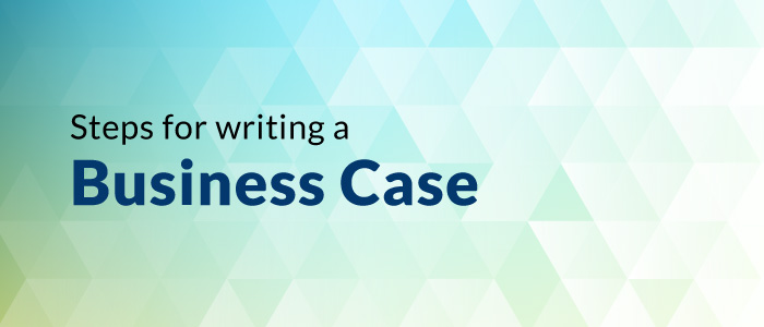 Guide: Steps For Writing A Business Case