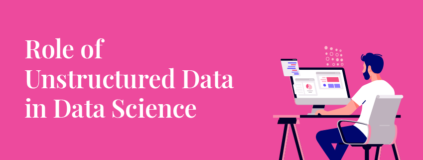 Role of Unstructured Data in Data Science