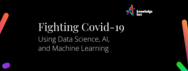 Fighting Covid-19 Using Data Science, AI, and Machine Learning