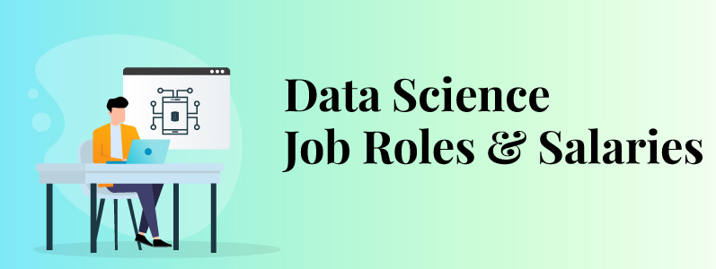 Top Job Roles With Their Salary Data in the World of Data Science for 2020–2021