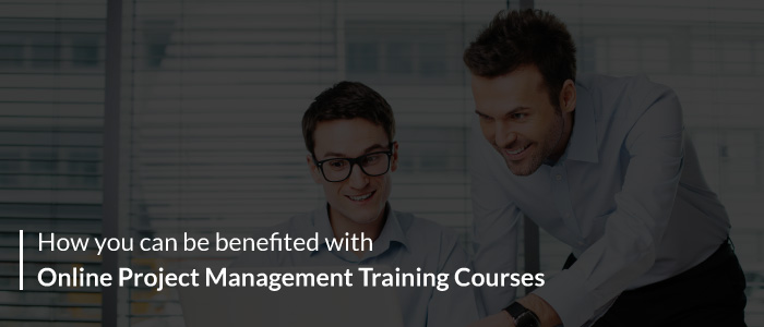 How You Can Be Benefited With Online Project Management Training Courses
