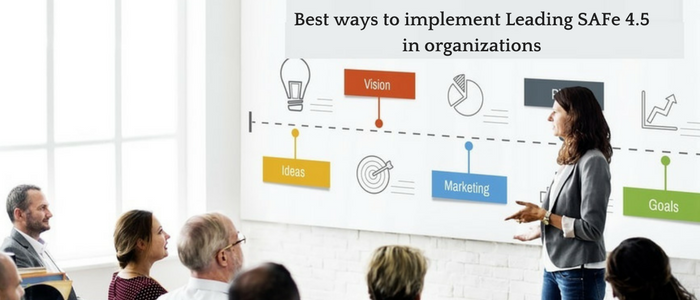 Best ways to implement Leading SAFe 4.5 in organizations