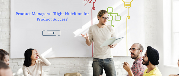 Product Managers-  Right Nutrition For Product Success