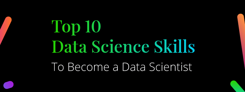 10 Mandatory Skills to Become a Data Scientist