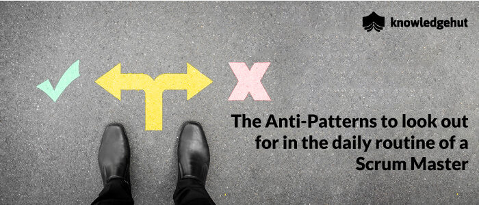 The Anti-patterns To Look Out For In The Daily Routine Of A Scrum Master