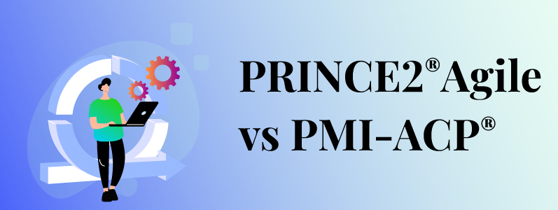 PRINCE2®Agile vs PMI-ACP®: What's Best for You?