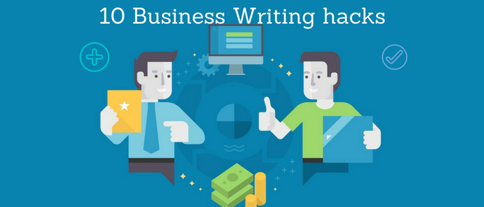 Use These 10 Writing Hacks For Better Business Writing