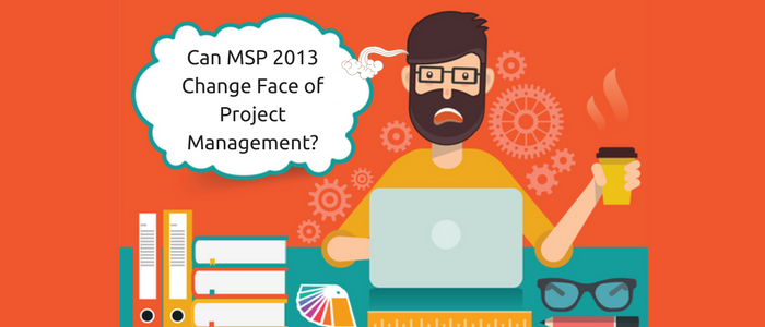 Can MSP 2013 Change The Face Of Project Management?