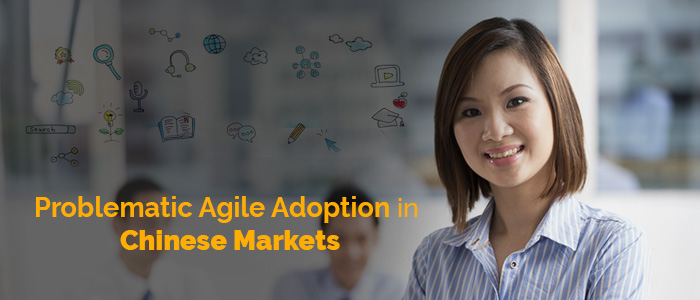 Problematic Agile Adoption in Chinese Markets