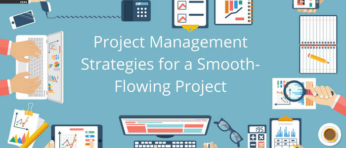 Project Management Strategies For A Smooth-Flowing Project