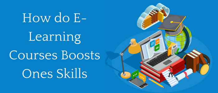 How Do The E-Learning Courses Boost One's Skill Sets?