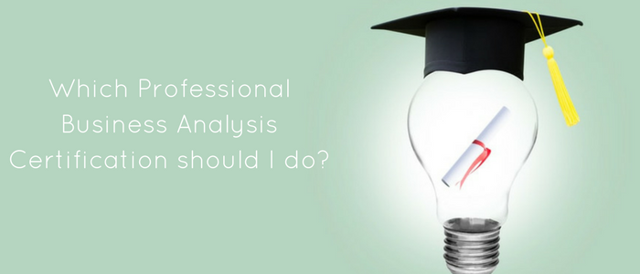 Which Professional Business Analysis Certification Should I Do?