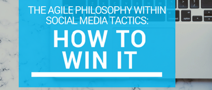 The Agile Philosophy Within Social Media Tactics: How To Win It
